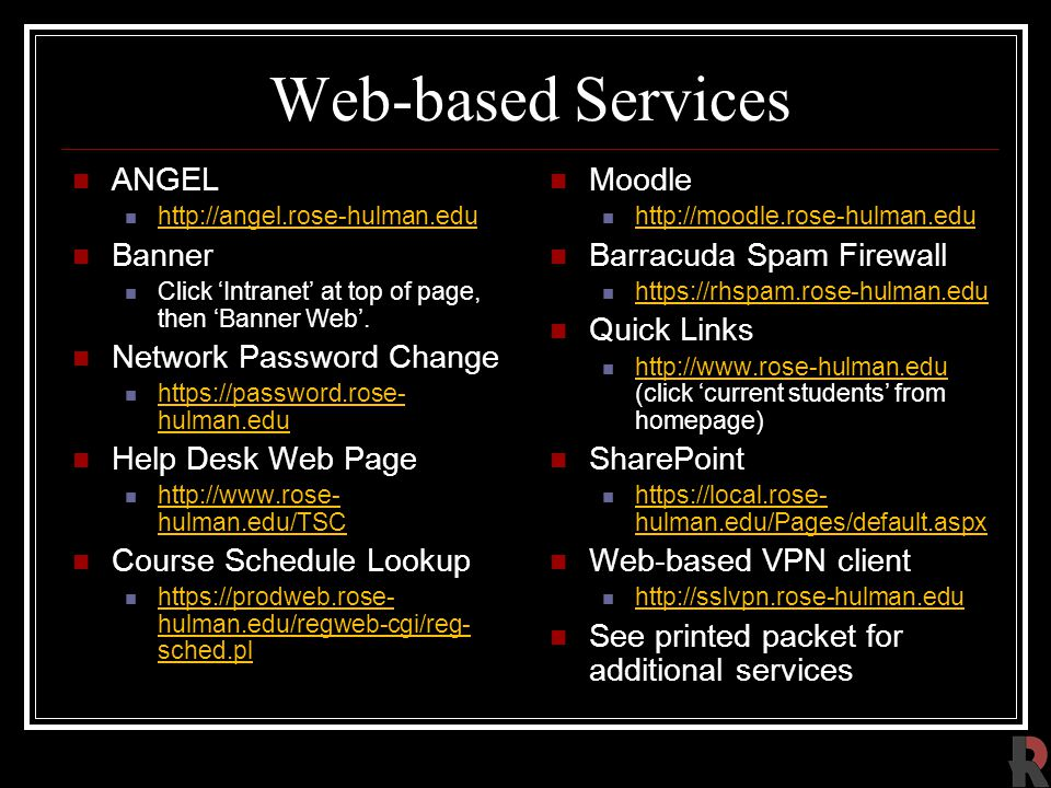 Web-based Services ANGEL http://angel.rose-hulman.edu Banner Click 'Intranet' at top of page, then 'Banner Web'.