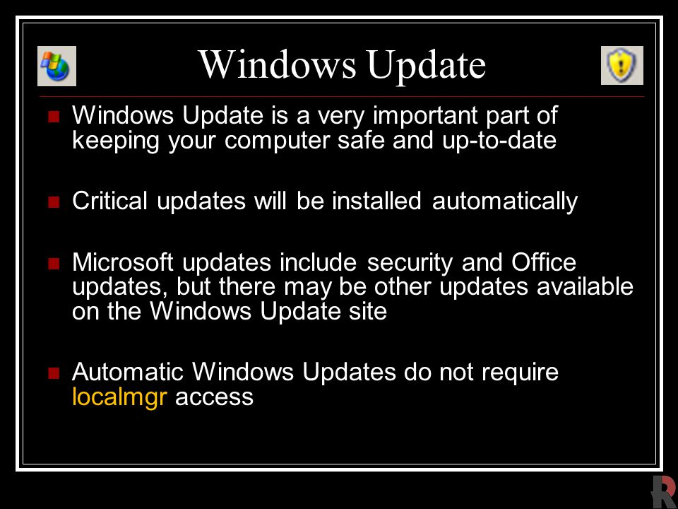Windows Update Windows Update is a very important part of keeping your computer safe and up-to-date Critical updates will be installed automatically Microsoft updates include security and Office updates, but there may be other updates available on the Windows Update site Automatic Windows Updates do not require localmgr access