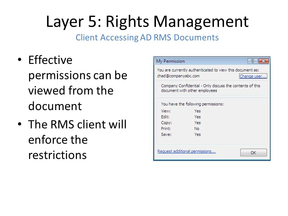 Layer 5: Rights Management Client Accessing AD RMS Documents Effective permissions can be viewed from the document The RMS client will enforce the restrictions