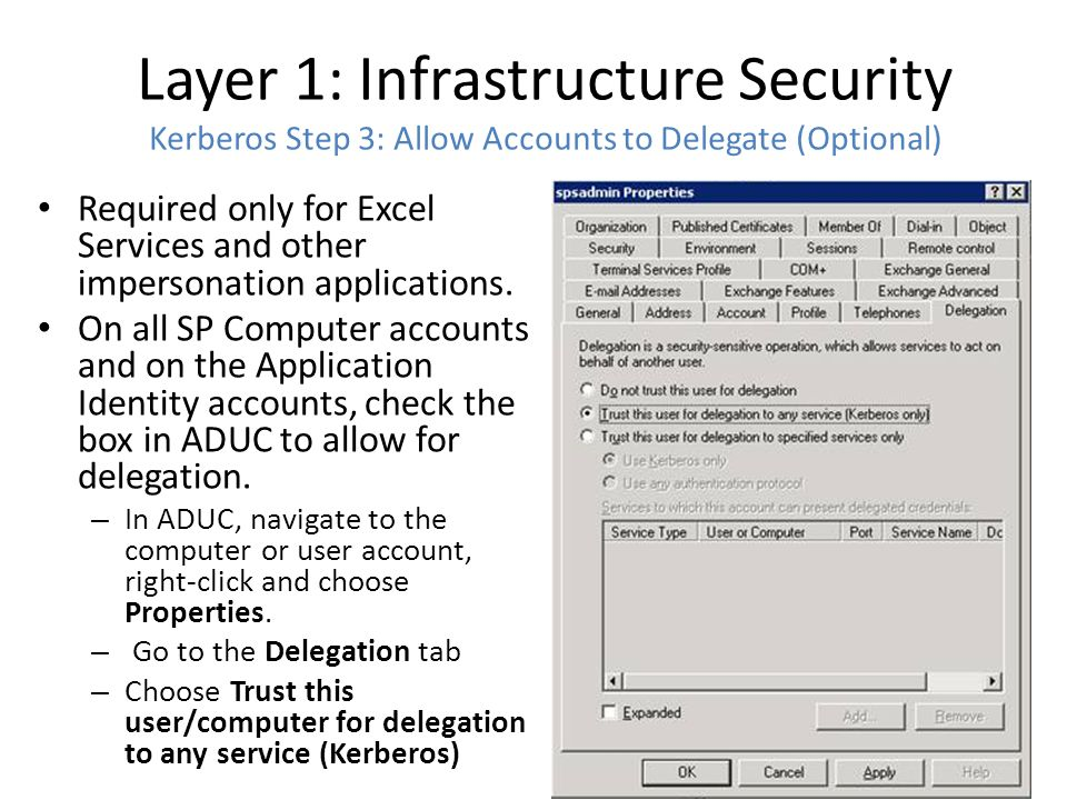 Layer 1: Infrastructure Security Kerberos Step 3: Allow Accounts to Delegate (Optional) Required only for Excel Services and other impersonation applications.