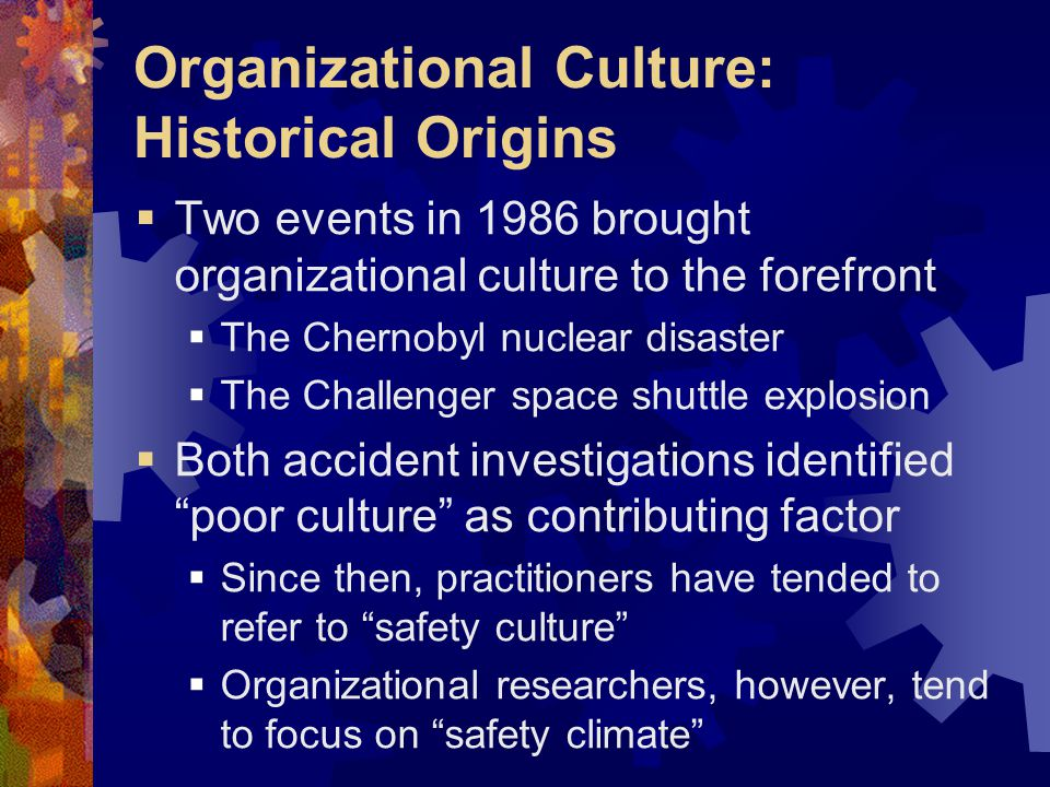 Organizational Culture  Assumptions, values, and philosophies that permeate multiple facets of an organization (Schneider & Gunnarson, 1996)