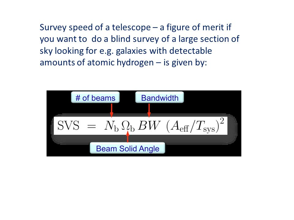 Survey speed of a telescope – a figure of merit if you want to do a blind survey of a large section of sky looking for e.g.