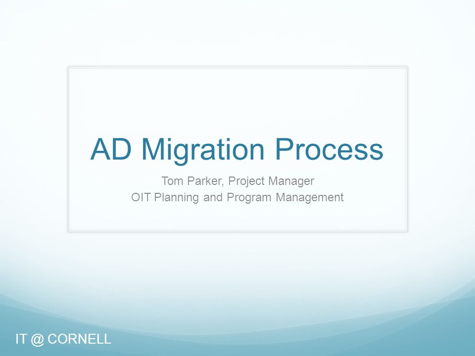 AD Migration Process Tom Parker, Project Manager OIT Planning and Program Management