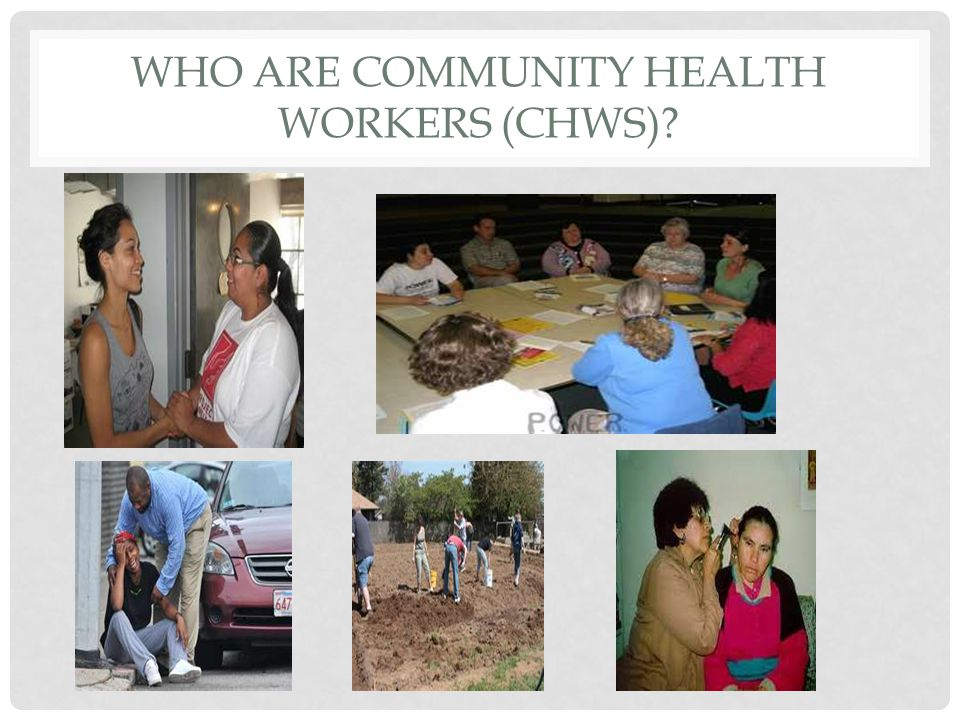 WHO ARE COMMUNITY HEALTH WORKERS (CHWS)