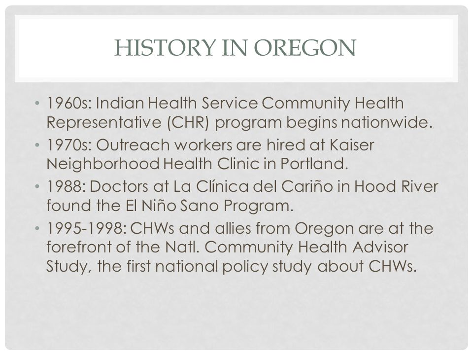 HISTORY IN OREGON 1960s: Indian Health Service Community Health Representative (CHR) program begins nationwide.