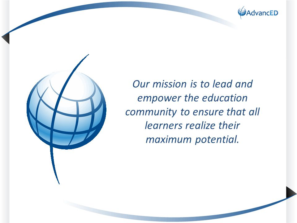 Our mission is to lead and empower the education community to ensure that all learners realize their maximum potential.