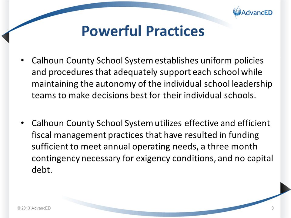 Powerful Practices Calhoun County School System establishes uniform policies and procedures that adequately support each school while maintaining the autonomy of the individual school leadership teams to make decisions best for their individual schools.