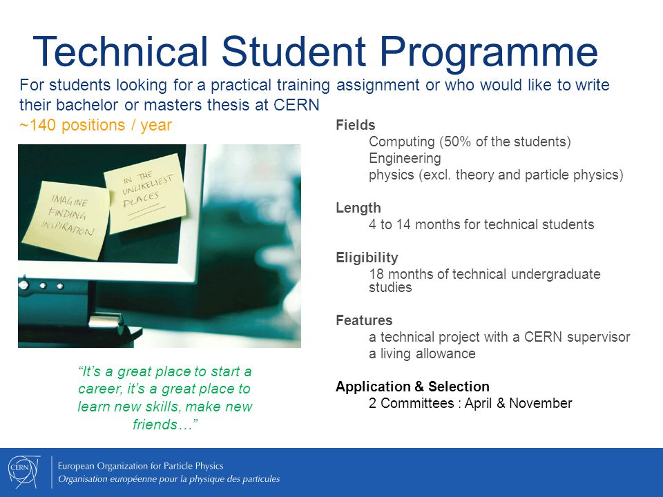 Technical Student Programme Fields Computing (50% of the students) Engineering physics (excl. theory and particle physics) Length 4 to 14 months for t