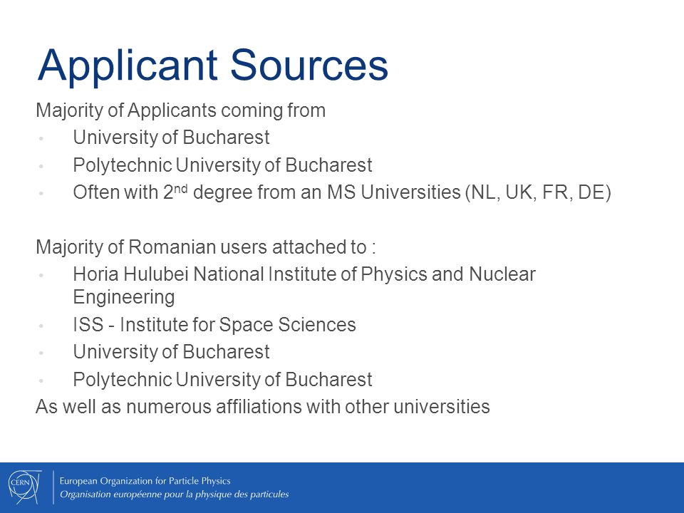 Applicant Sources Majority of Applicants coming from University of Bucharest Polytechnic University of Bucharest Often with 2 nd degree from an MS Uni