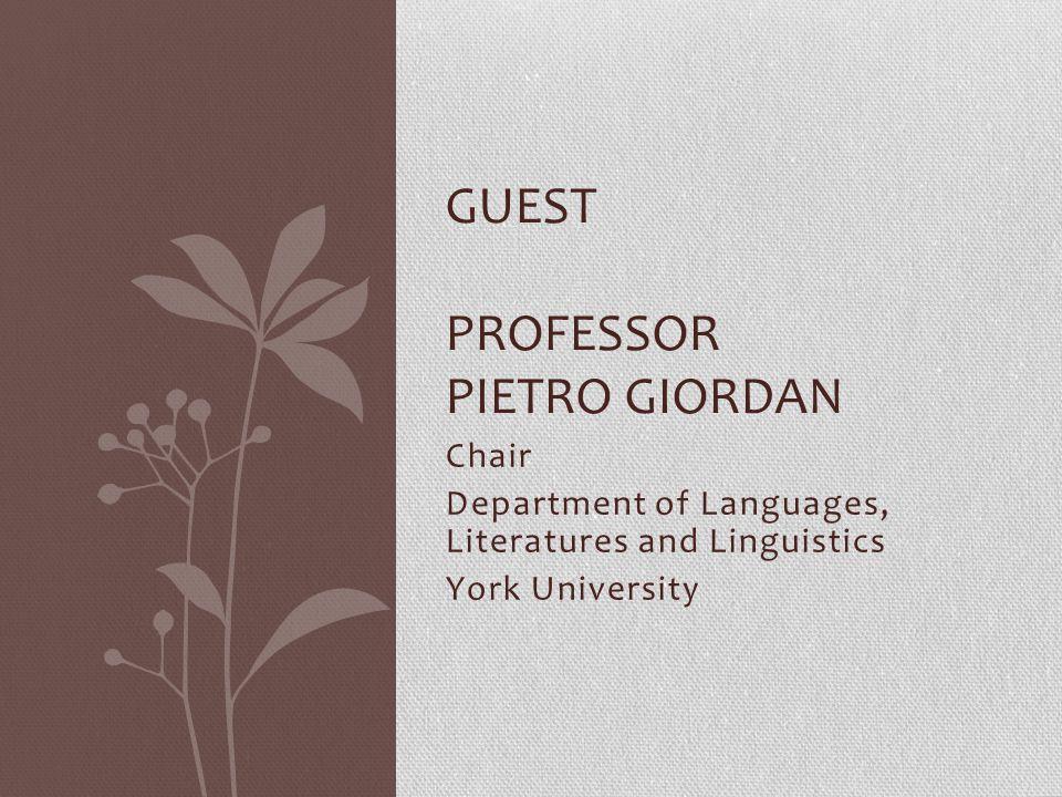 Chair Department of Languages, Literatures and Linguistics York University GUEST PROFESSOR PIETRO GIORDAN