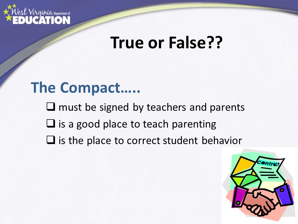 True or False?? The Compact…..  must be signed by teachers and parents  is a good place to teach parenting  is the place to correct student behavio