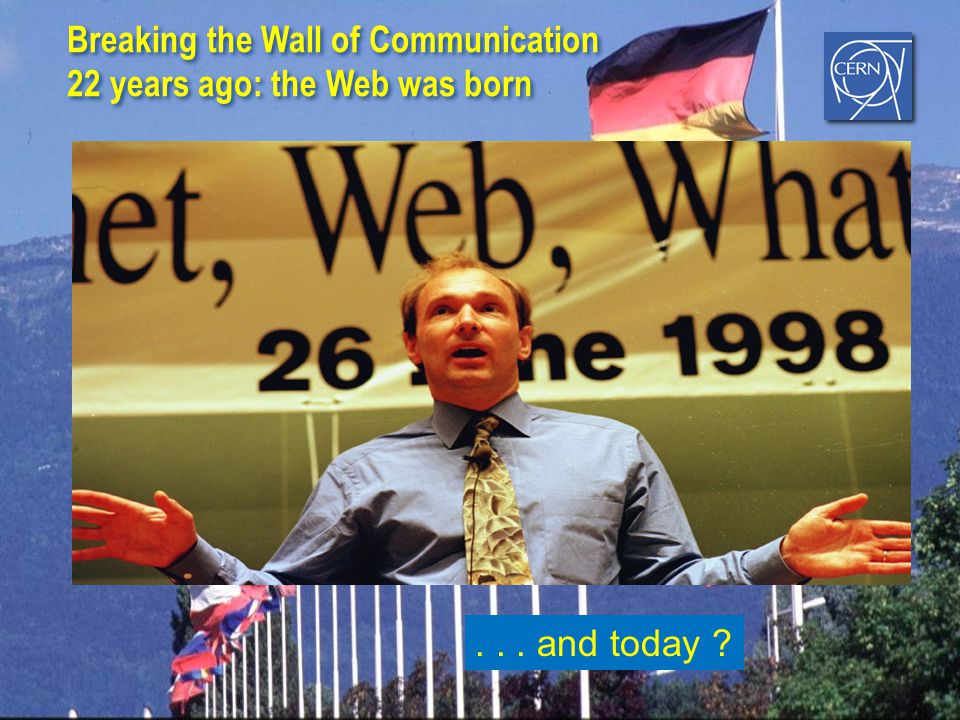 Breaking the Wall of Communication 22 years ago: the Web was born Breaking the Wall of Communication 22 years ago: the Web was born... and today ?