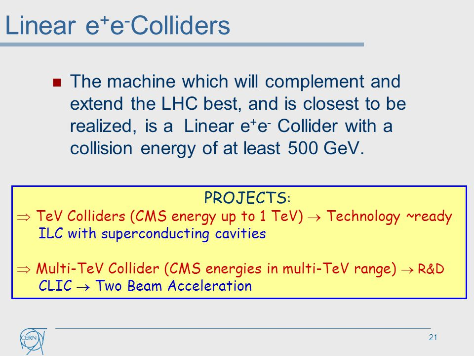 The machine which will complement and extend the LHC best, and is closest to be realized, is a Linear e + e - Collider with a collision energy of at l