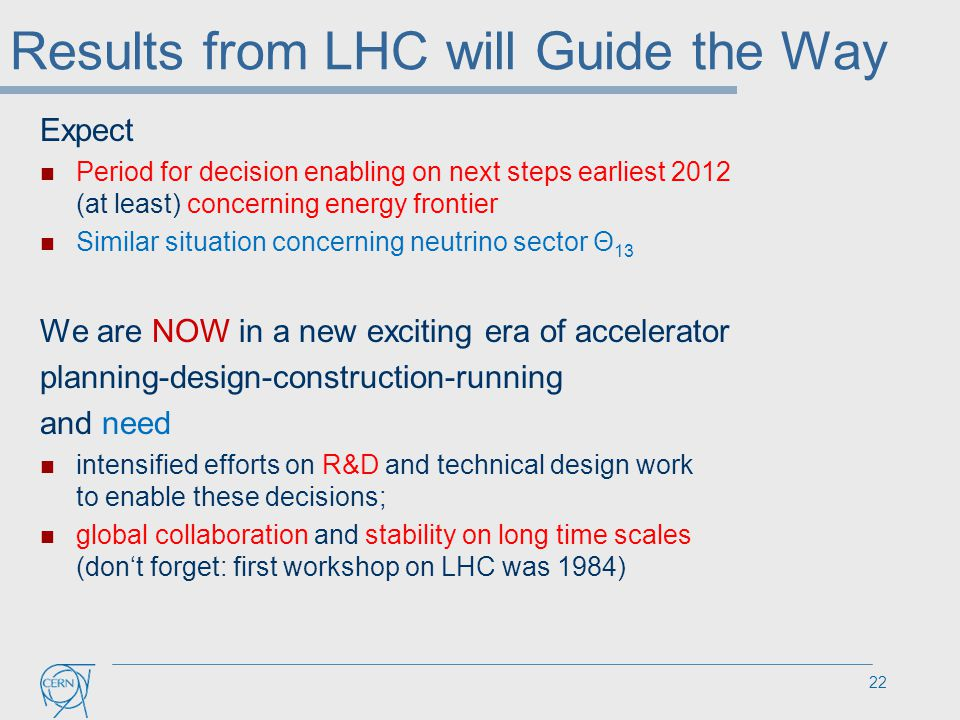 Results from LHC will Guide the Way Expect Period for decision enabling on next steps earliest 2012 (at least) concerning energy frontier Similar situ