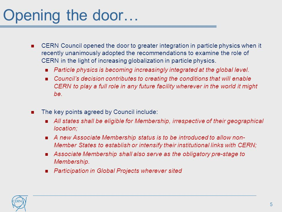 Opening the door… CERN Council opened the door to greater integration in particle physics when it recently unanimously adopted the recommendations to examine the role of CERN in the light of increasing globalization in particle physics.