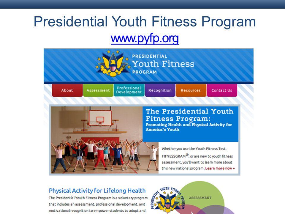 Presidential Youth Fitness Program www.pyfp.org