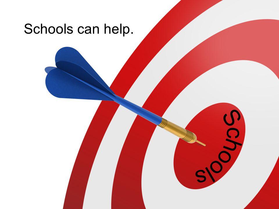 Schools can help.
