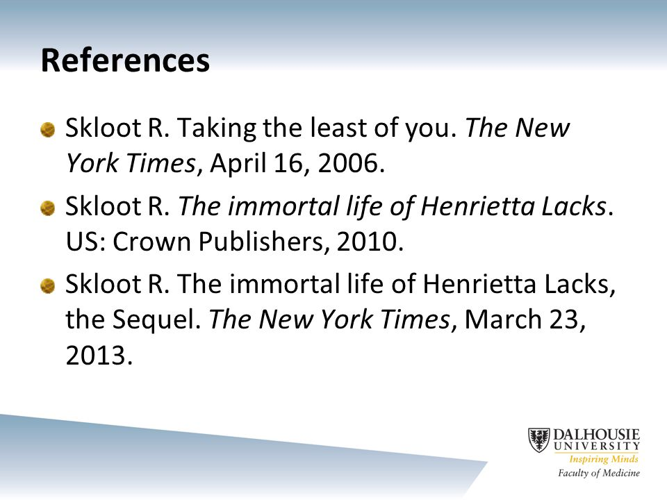 References Skloot R. Taking the least of you. The New York Times, April 16, 2006.