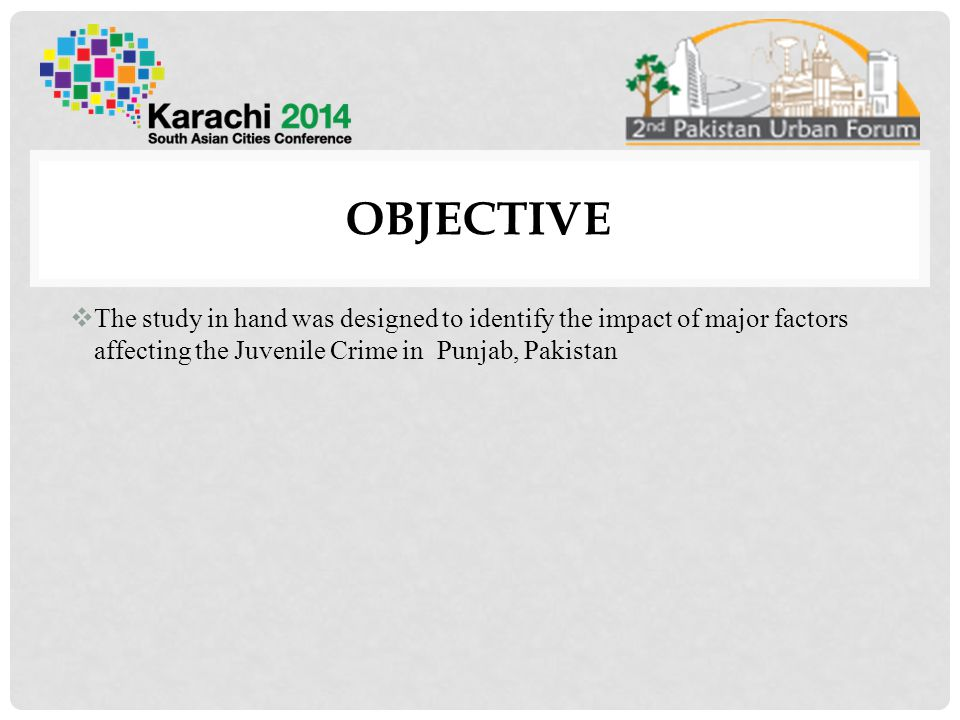 OBJECTIVE  The study in hand was designed to identify the impact of major factors affecting the Juvenile Crime in Punjab, Pakistan