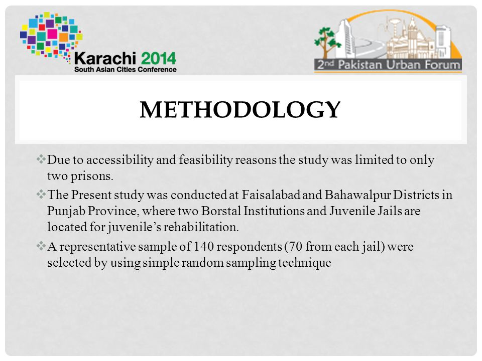 METHODOLOGY  Due to accessibility and feasibility reasons the study was limited to only two prisons.  The Present study was conducted at Faisalabad