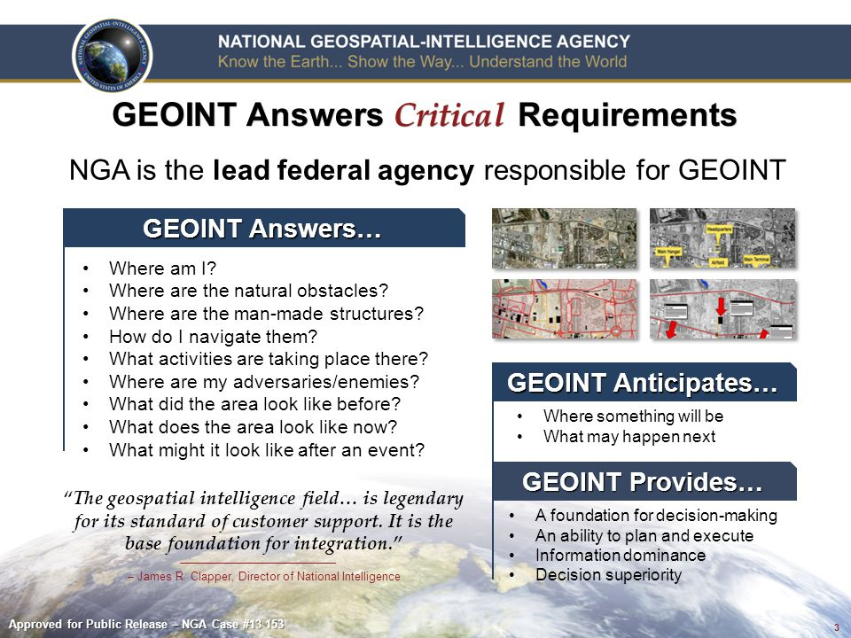 3 GEOINT Answers Critical Requirements GEOINT Anticipates… GEOINT Answers… GEOINT Provides… The geospatial intelligence field… is legendary for its standard of customer support.