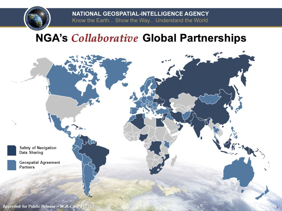 9 NGA's Collaborative Global Partnerships Safety of Navigation Data Sharing Geospatial Agreement Partners Approved for Public Release – NGA Case #13-153