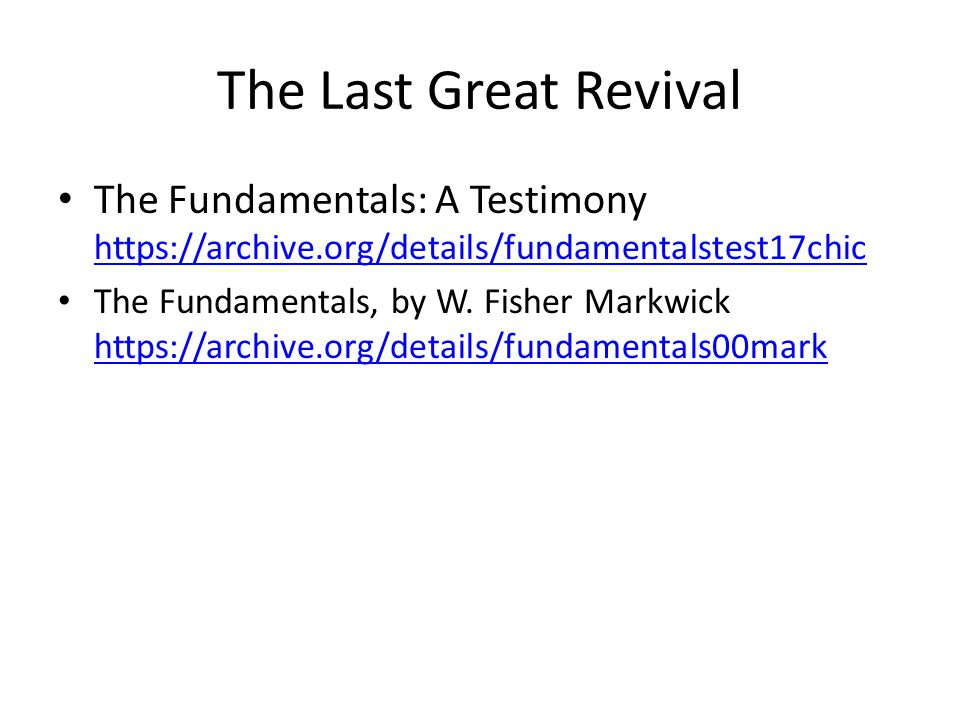The Last Great Revival The Fundamentals: A Testimony https://archive.org/details/fundamentalstest17chic https://archive.org/details/fundamentalstest17chic The Fundamentals, by W.