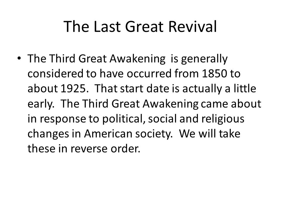 The Last Great Revival The Third Great Awakening is generally considered to have occurred from 1850 to about 1925.