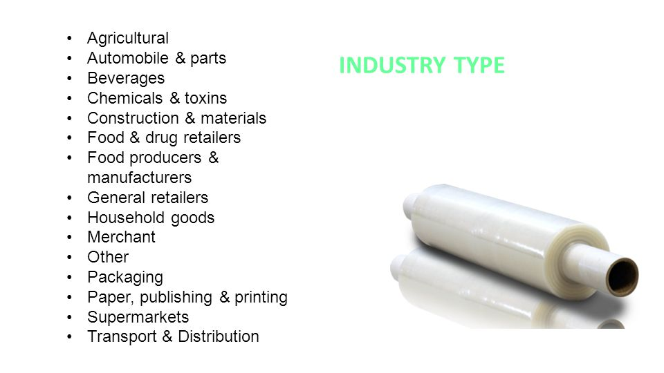 Stretch film / Pallet wrap INDUSTRY TYPE Agricultural Automobile & parts Beverages Chemicals & toxins Construction & materials Food & drug retailers F