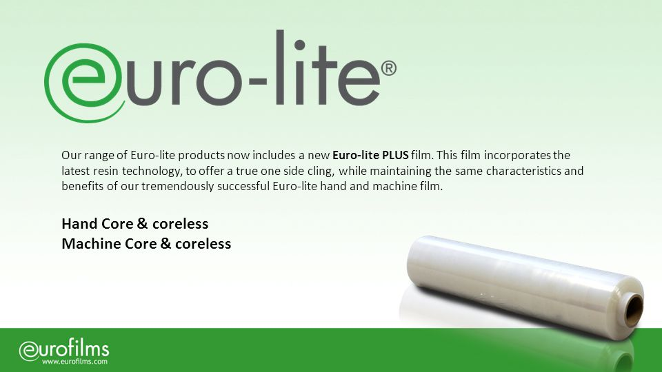 Our range of Euro-lite products now includes a new Euro-lite PLUS film. This film incorporates the latest resin technology, to offer a true one side c