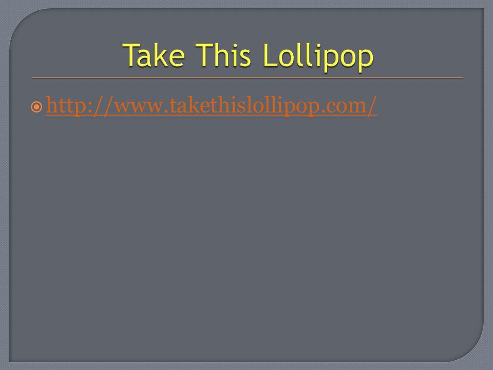  http://www.takethislollipop.com/ http://www.takethislollipop.com/