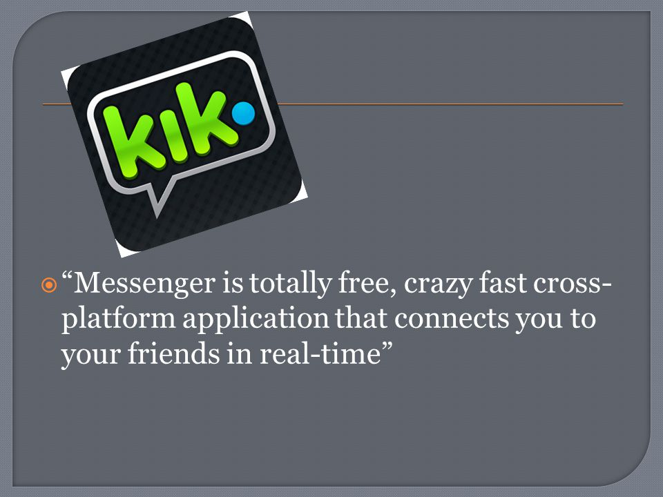 " ""Messenger is totally free, crazy fast cross- platform application that connects you to your friends in real-time"""