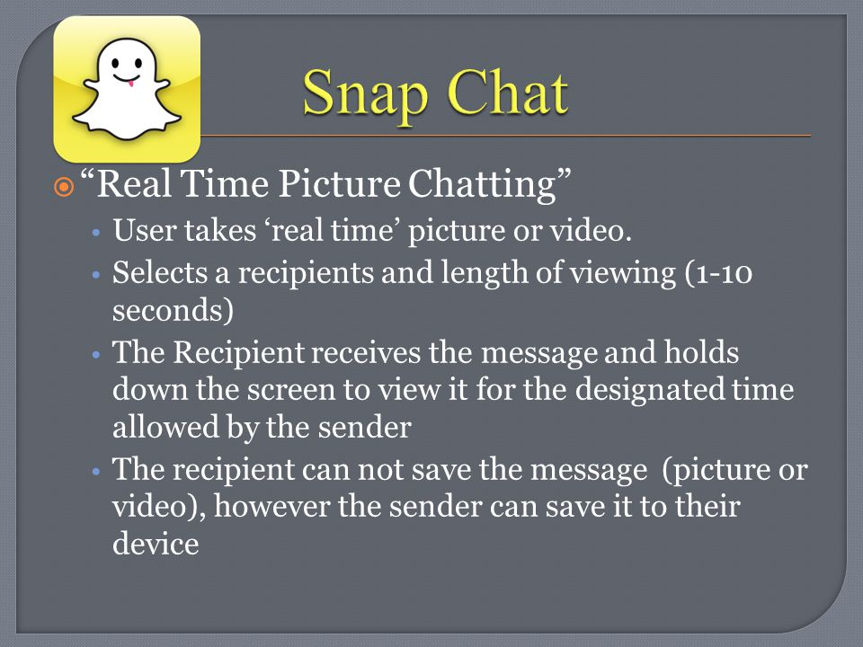 " ""Real Time Picture Chatting"" User takes 'real time' picture or video. Selects a recipients and length of viewing (1-10 seconds) The Recipient receiv"