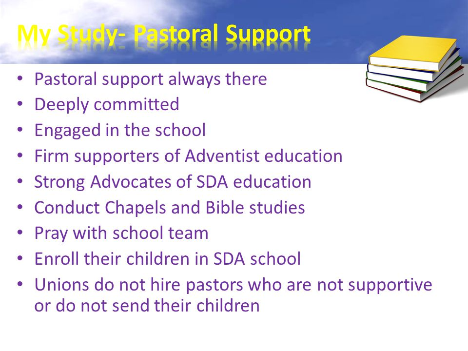 Pastoral support always there Deeply committed Engaged in the school Firm supporters of Adventist education Strong Advocates of SDA education Conduct Chapels and Bible studies Pray with school team Enroll their children in SDA school Unions do not hire pastors who are not supportive or do not send their children