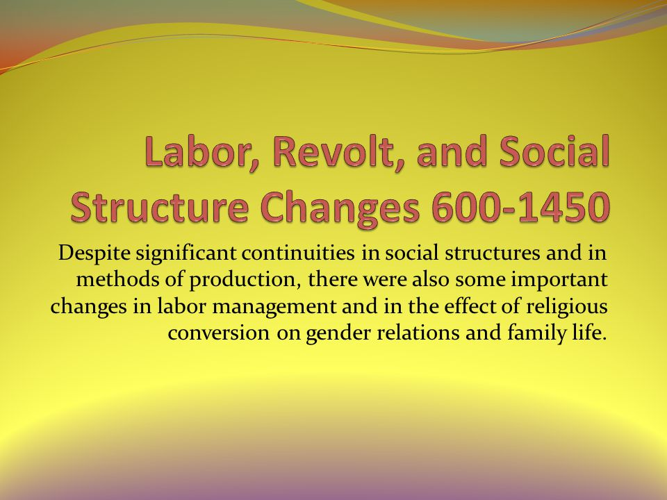 Despite significant continuities in social structures and in methods of production, there were also some important changes in labor management and in the effect of religious conversion on gender relations and family life.