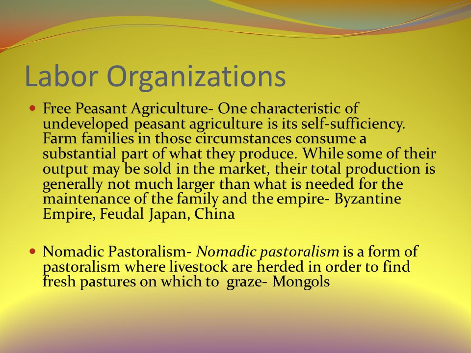 Labor Organizations Free Peasant Agriculture- One characteristic of undeveloped peasant agriculture is its self-sufficiency.