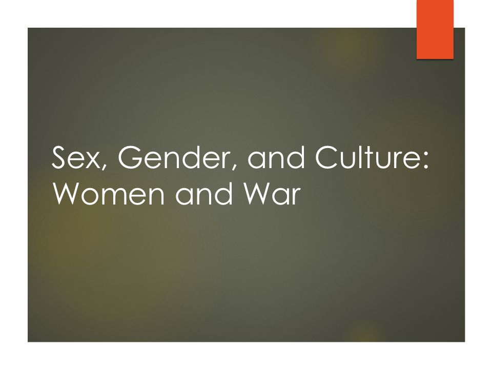 Learning Objectives  Describe the various roles women have in times of conflict or war.