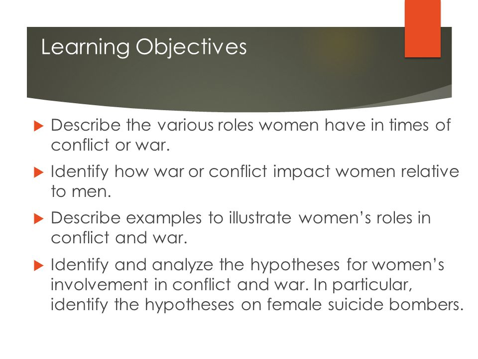 Learning Objectives  Describe the various roles women have in times of conflict or war.