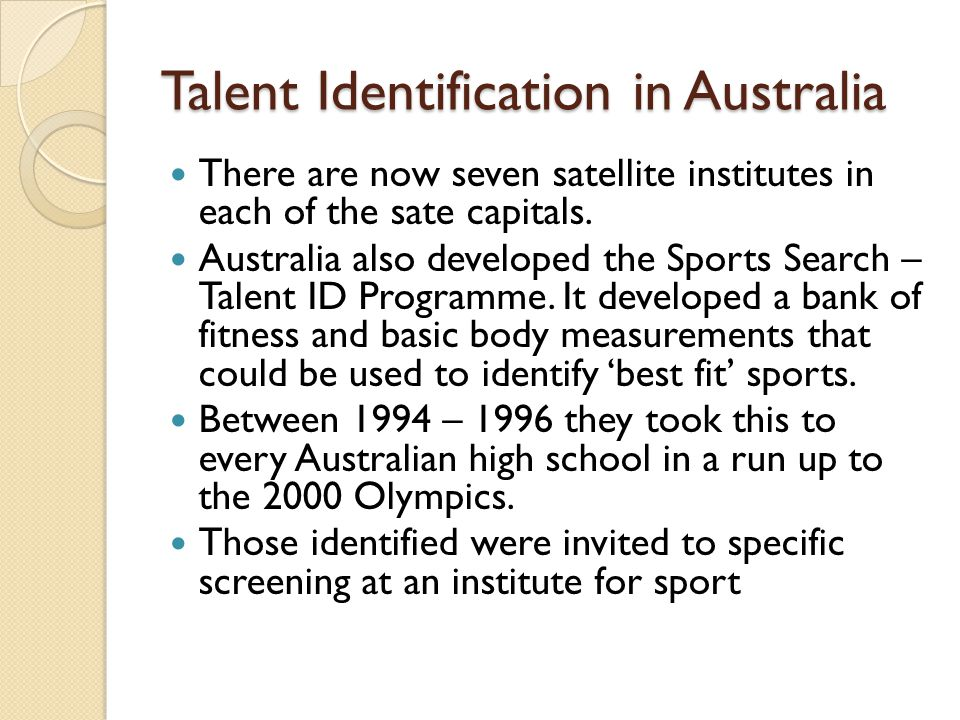 Talent Identification in Australia There are now seven satellite institutes in each of the sate capitals.