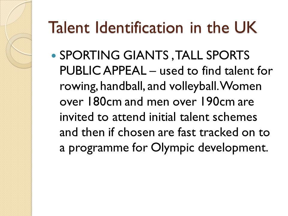 Talent Identification in the UK SPORTING GIANTS, TALL SPORTS PUBLIC APPEAL – used to find talent for rowing, handball, and volleyball.