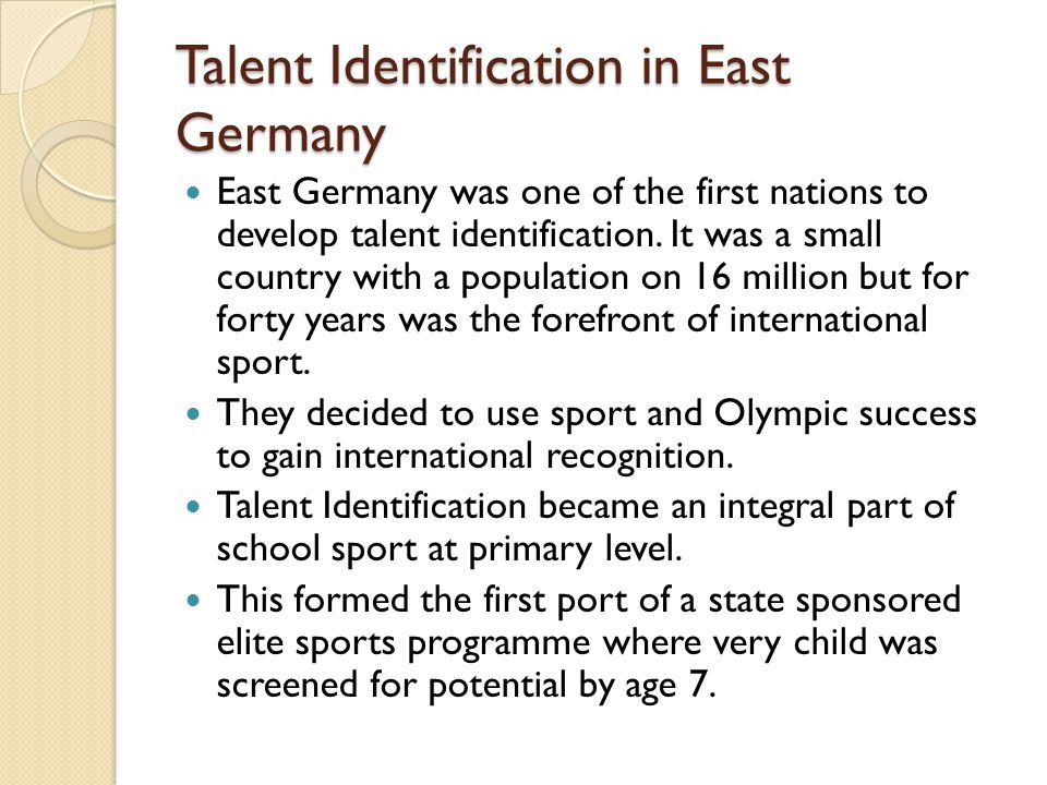 Talent Identification in East Germany East Germany was one of the first nations to develop talent identification.