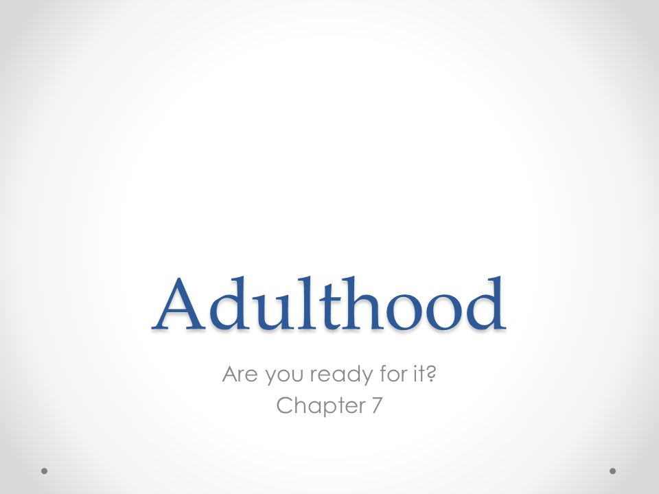 Adulthood Are you ready for it? Chapter 7