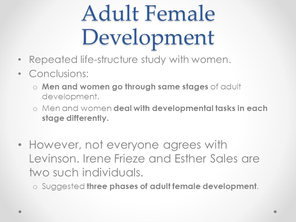 Adult Female Development  Phase 1: Leaving the Family -Leave home, break from parents and develop a plan.