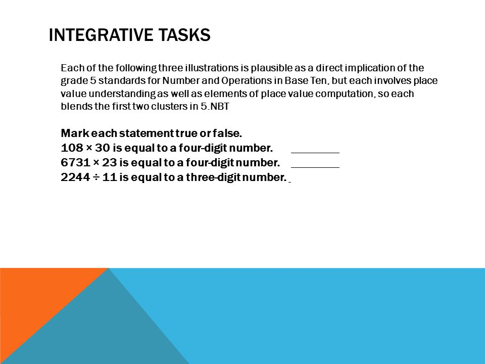 INTEGRATIVE TASKS Each of the following three illustrations is plausible as a direct implication of the grade 5 standards for Number and Operations in Base Ten, but each involves place value understanding as well as elements of place value computation, so each blends the first two clusters in 5.NBT Mark each statement true or false.