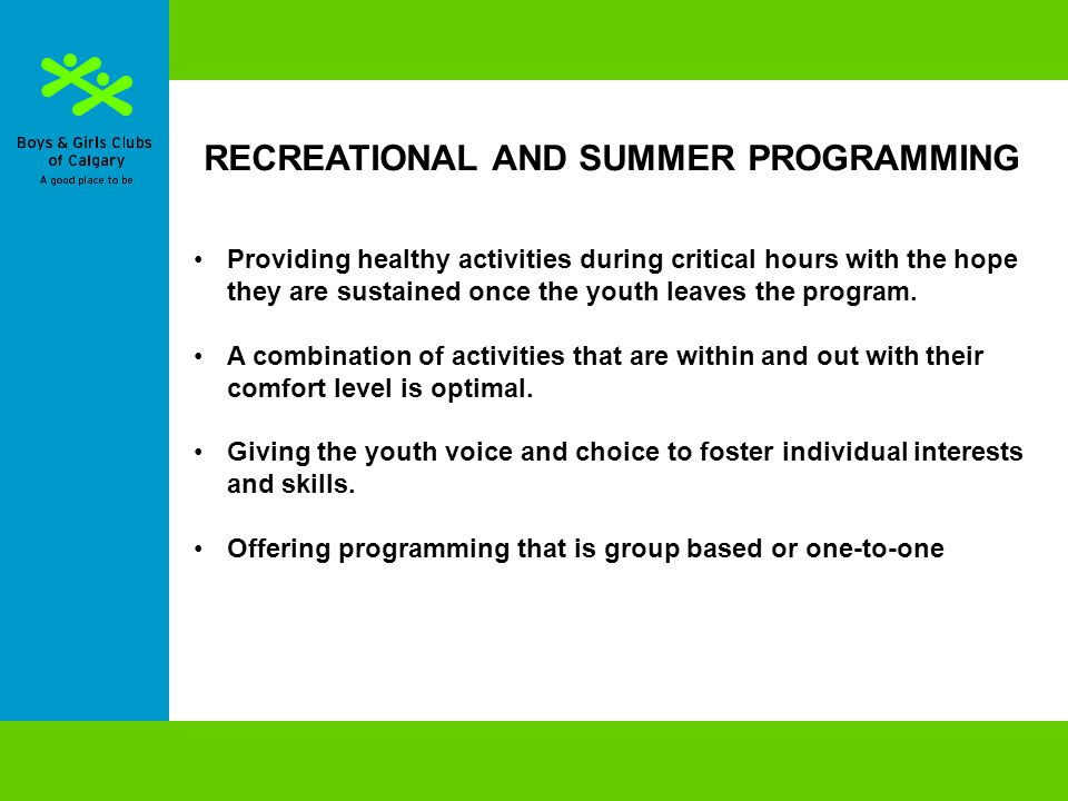 RECREATIONAL AND SUMMER PROGRAMMING Providing healthy activities during critical hours with the hope they are sustained once the youth leaves the program.