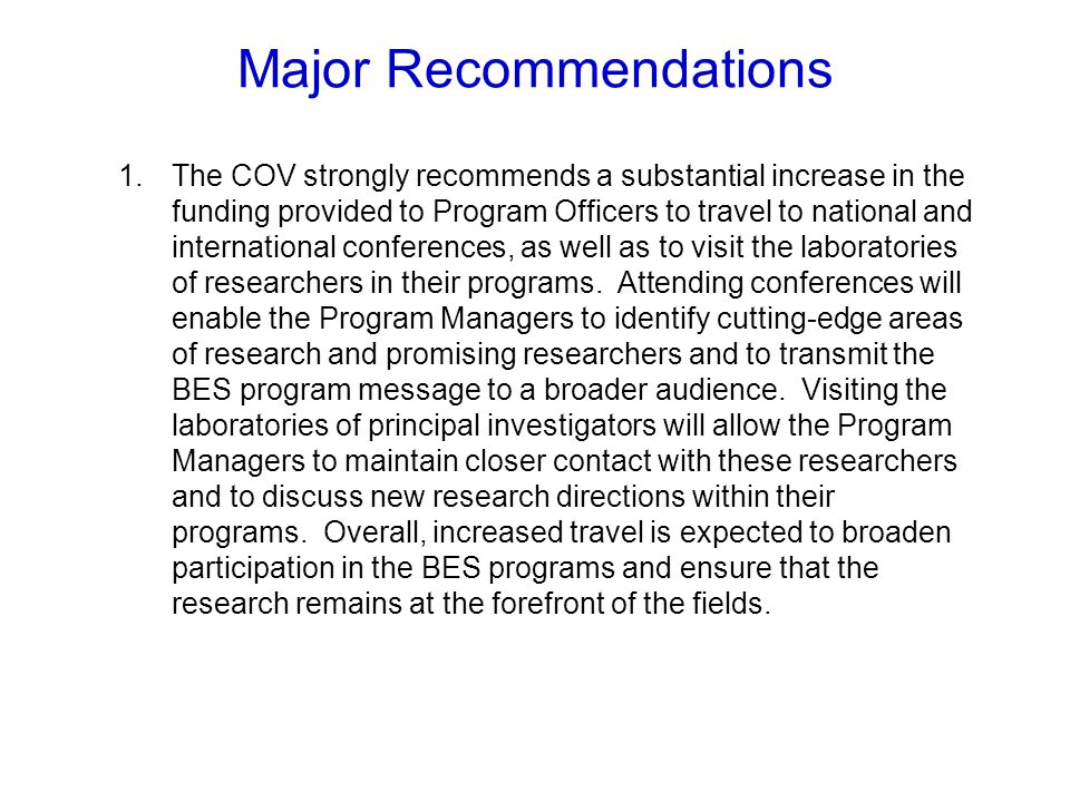 Major Recommendations (Cont.) 2.The COV recommends the continued use of white papers as a mechanism for Program Managers to interact with potential principal investigators prior to the submission of proposals.