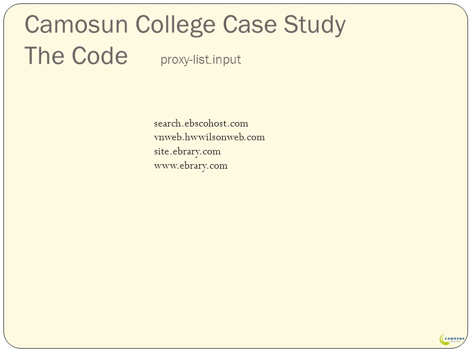 Camosun College Case Study The Code proxy-list.input search.ebscohost.com vnweb.hwwilsonweb.com site.ebrary.com www.ebrary.com