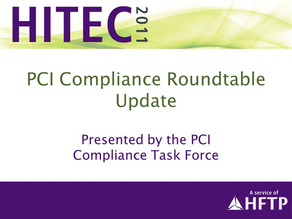 PCI Compliance Roundtable Update Presented by the PCI Compliance Task Force