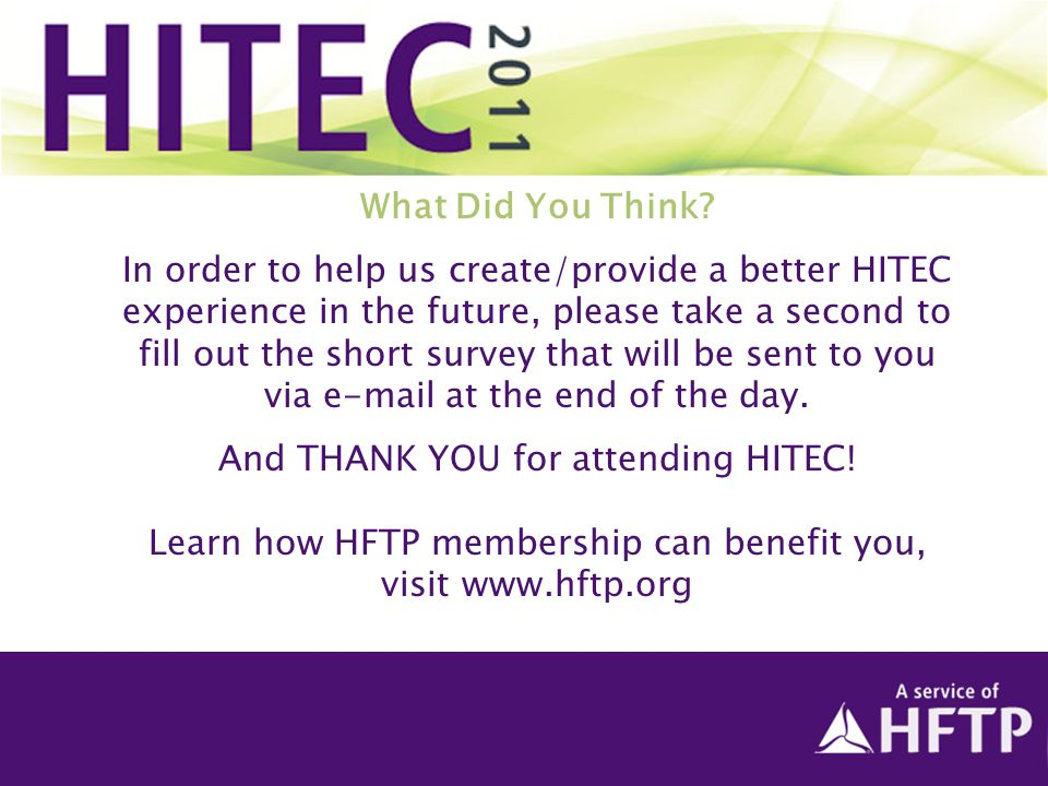 What Did You Think? In order to help us create/provide a better HITEC experience in the future, please take a second to fill out the short survey that