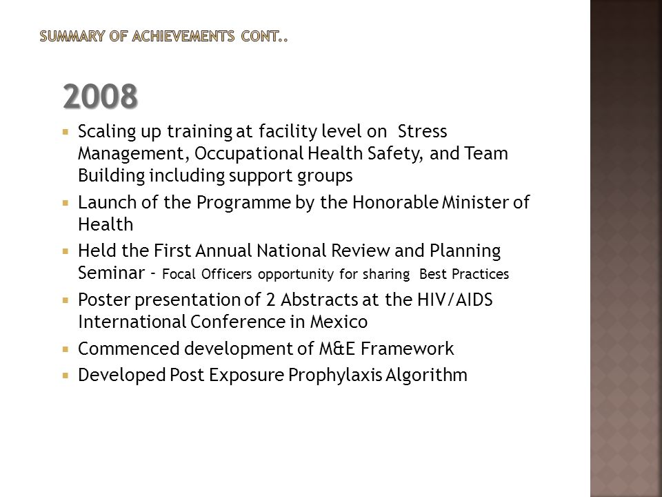 2008  Scaling up training at facility level on Stress Management, Occupational Health Safety, and Team Building including support groups  Launch of